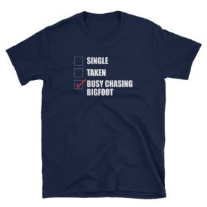 Too busy chasing Bigfoot to date T-shirt