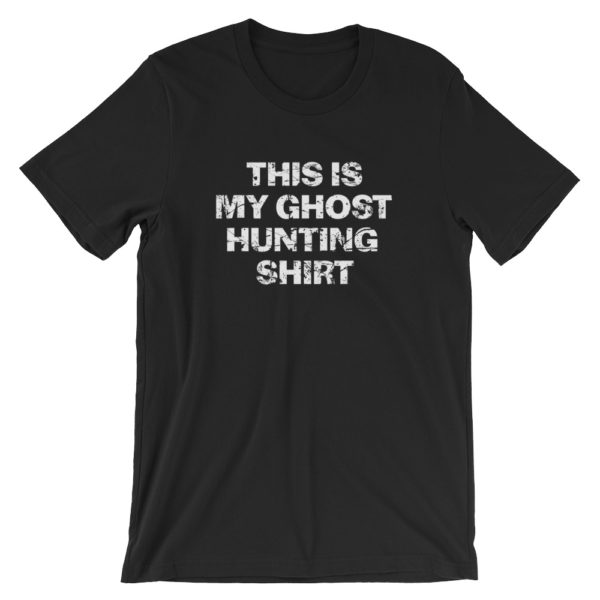 This is my ghost hunting shirt