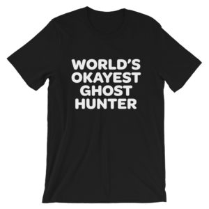 World's Okayest Ghost Hunter T-Shirt